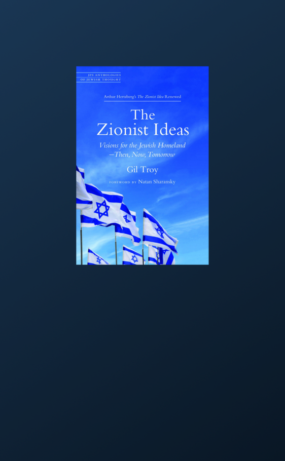 The Zionist Ideas: Visions for the Jewish Homeland—Then, Now, Tomorrow